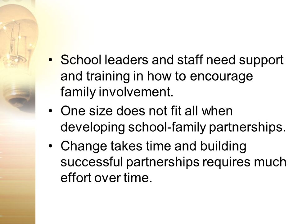 School leaders and staff need support and training in how to encourage family involvement.
