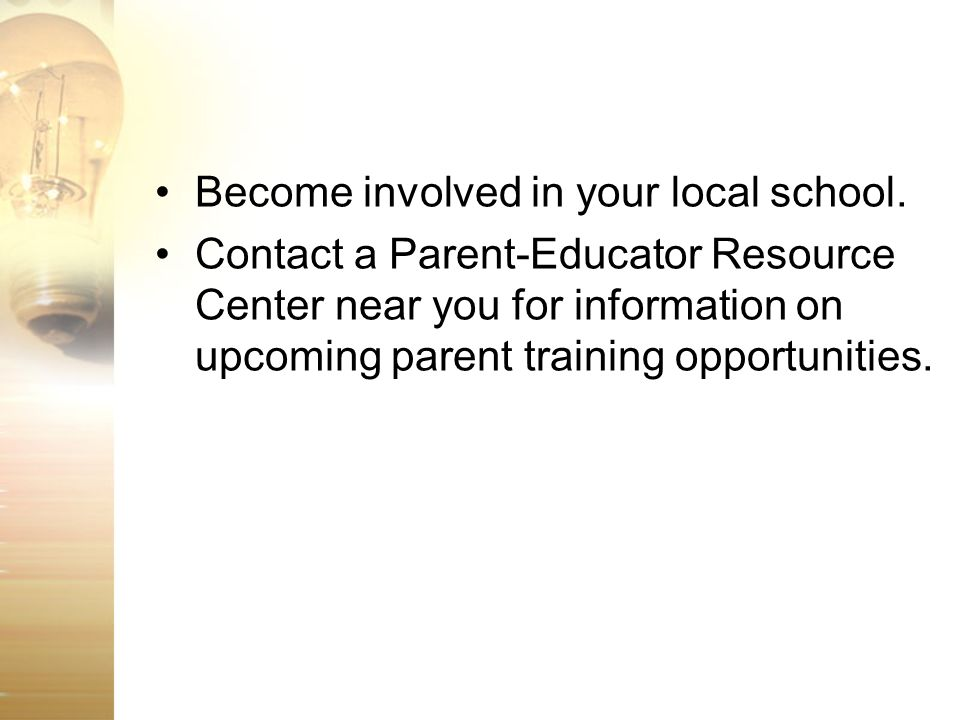 Become involved in your local school.