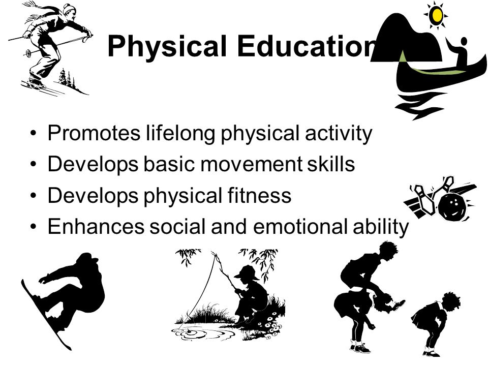 Physical Education Promotes lifelong physical activity