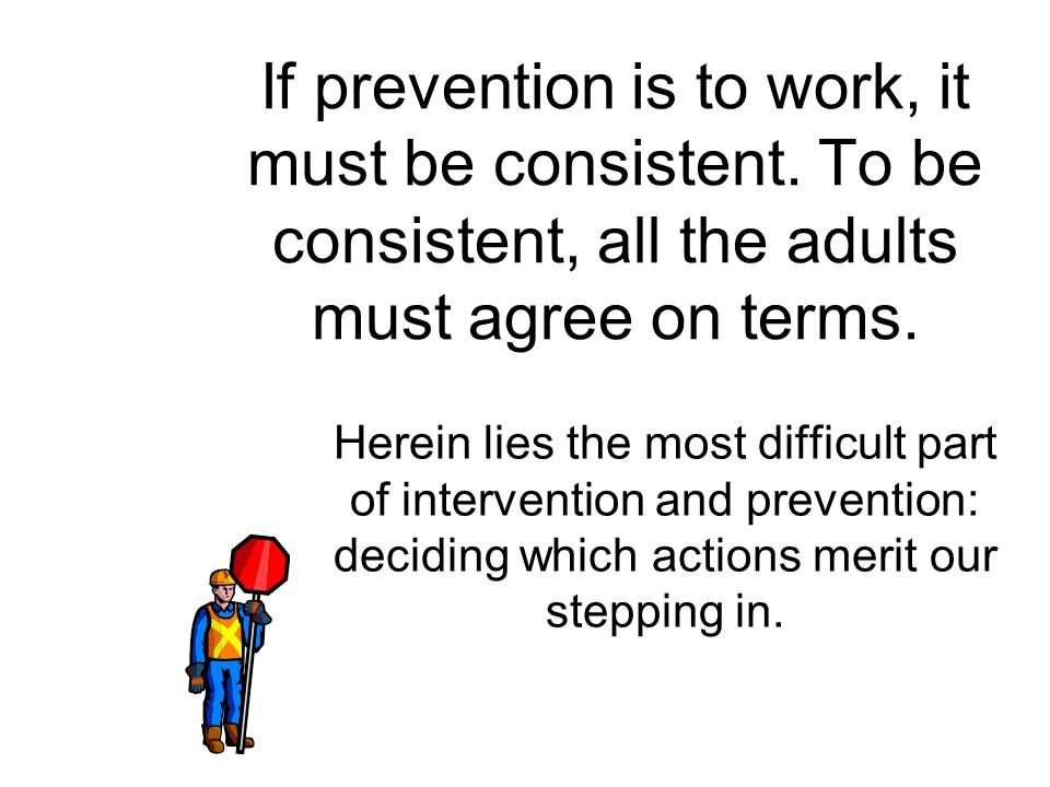 If prevention is to work, it must be consistent