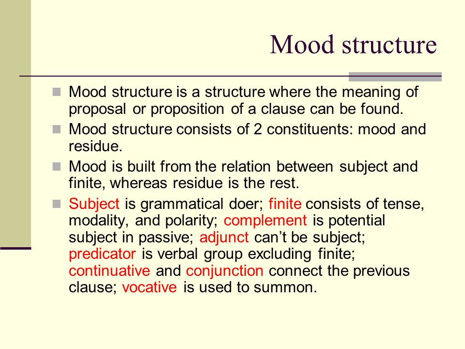 Mood structure Mood structure is a structure where the meaning of proposal or proposition of a clause can be found.
