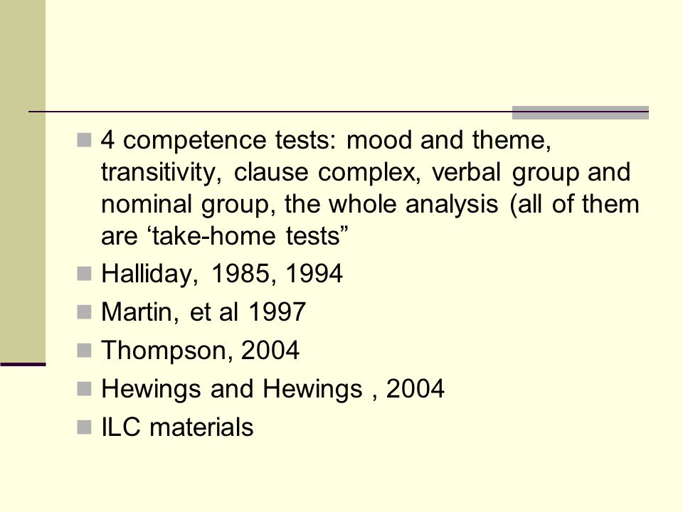 4 competence tests: mood and theme, transitivity, clause complex, verbal group and nominal group, the whole analysis (all of them are 'take-home tests