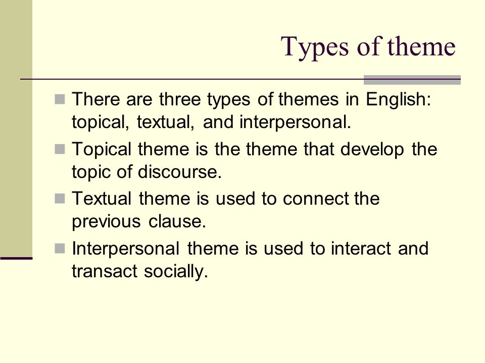 Types of theme There are three types of themes in English: topical, textual, and interpersonal.