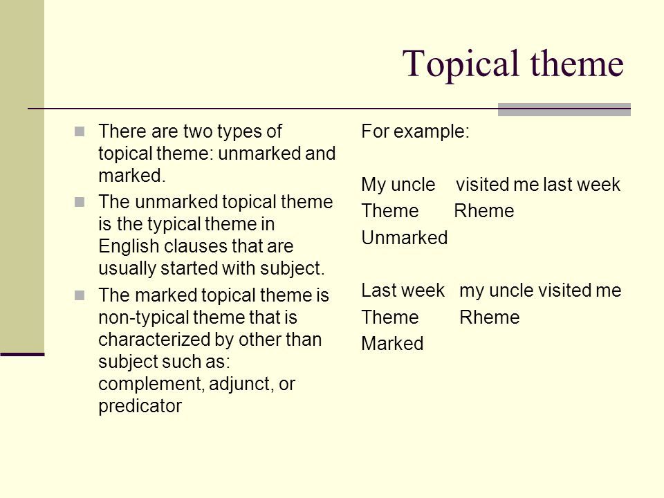 Topical theme There are two types of topical theme: unmarked and marked.