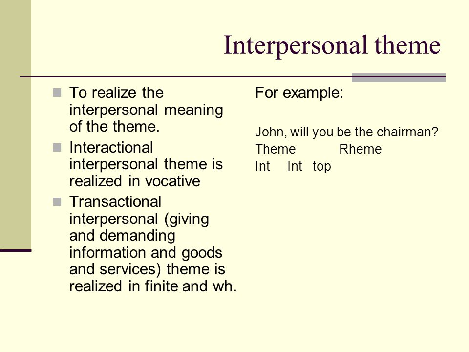 Interpersonal theme To realize the interpersonal meaning of the theme.