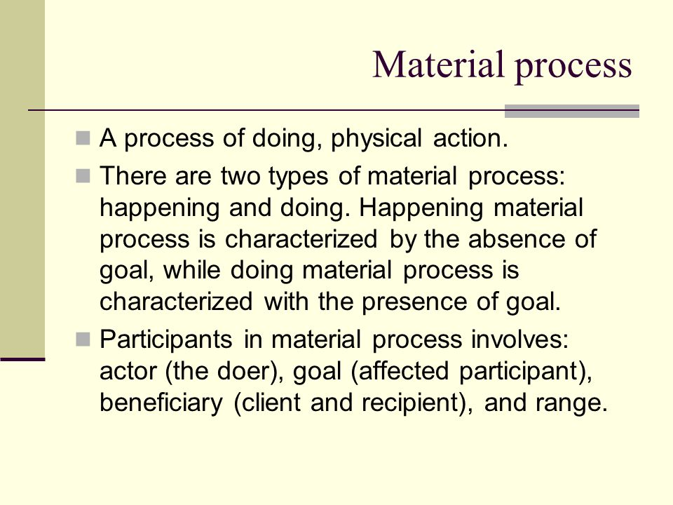 Material process A process of doing, physical action.