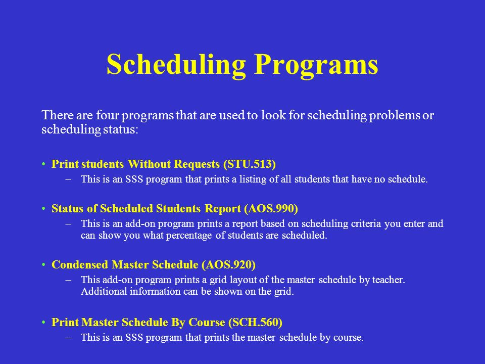 Scheduling Programs There are four programs that are used to look for scheduling problems or scheduling status: