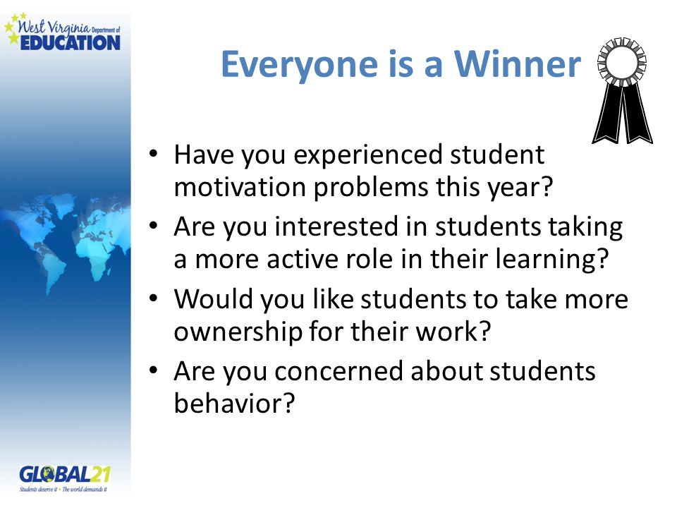 Everyone is a Winner Have you experienced student motivation problems this year
