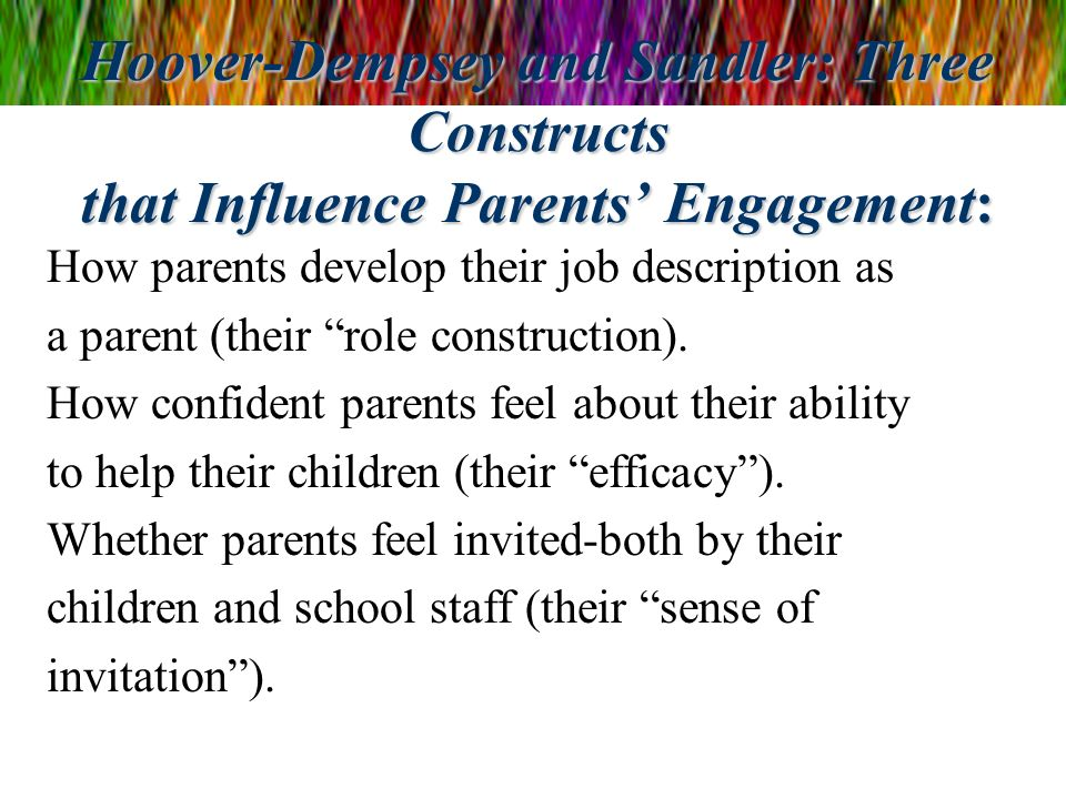 Hoover-Dempsey and Sandler: Three Constructs that Influence Parents' Engagement: