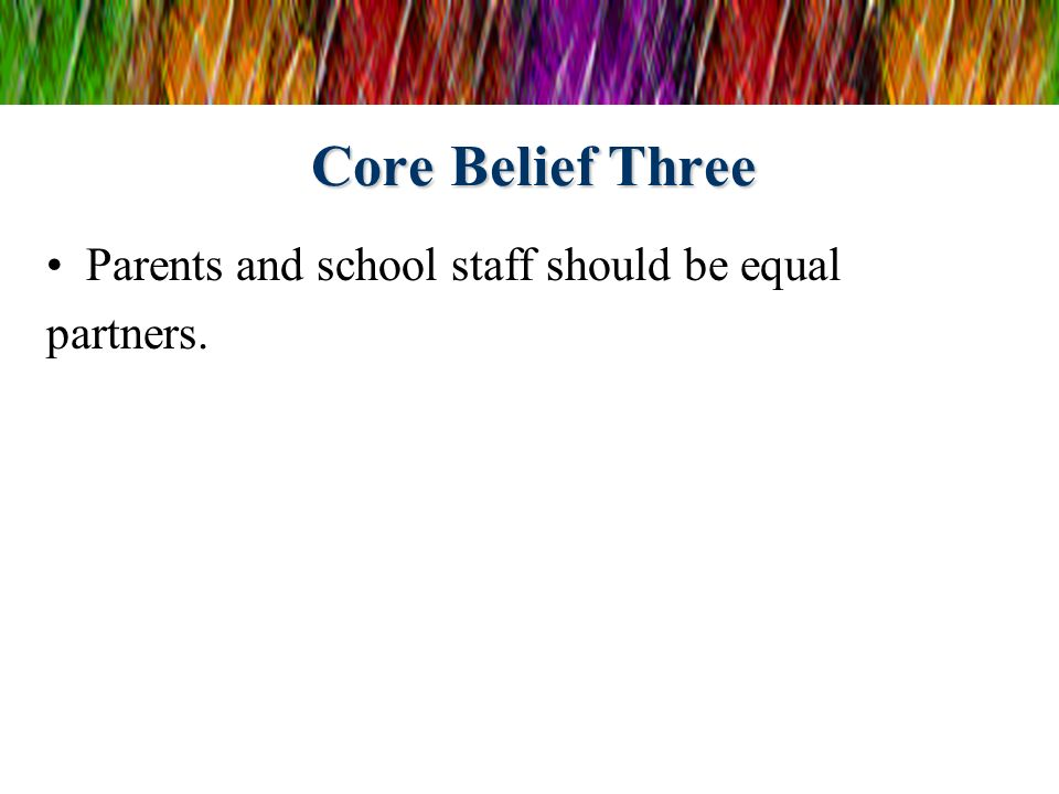 Core Belief Three Parents and school staff should be equal partners.