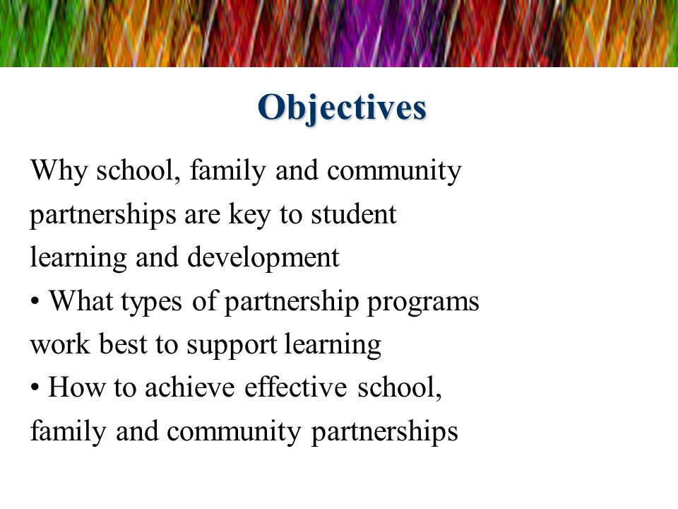 Objectives Why school, family and community