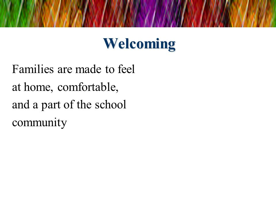 Welcoming Families are made to feel at home, comfortable,