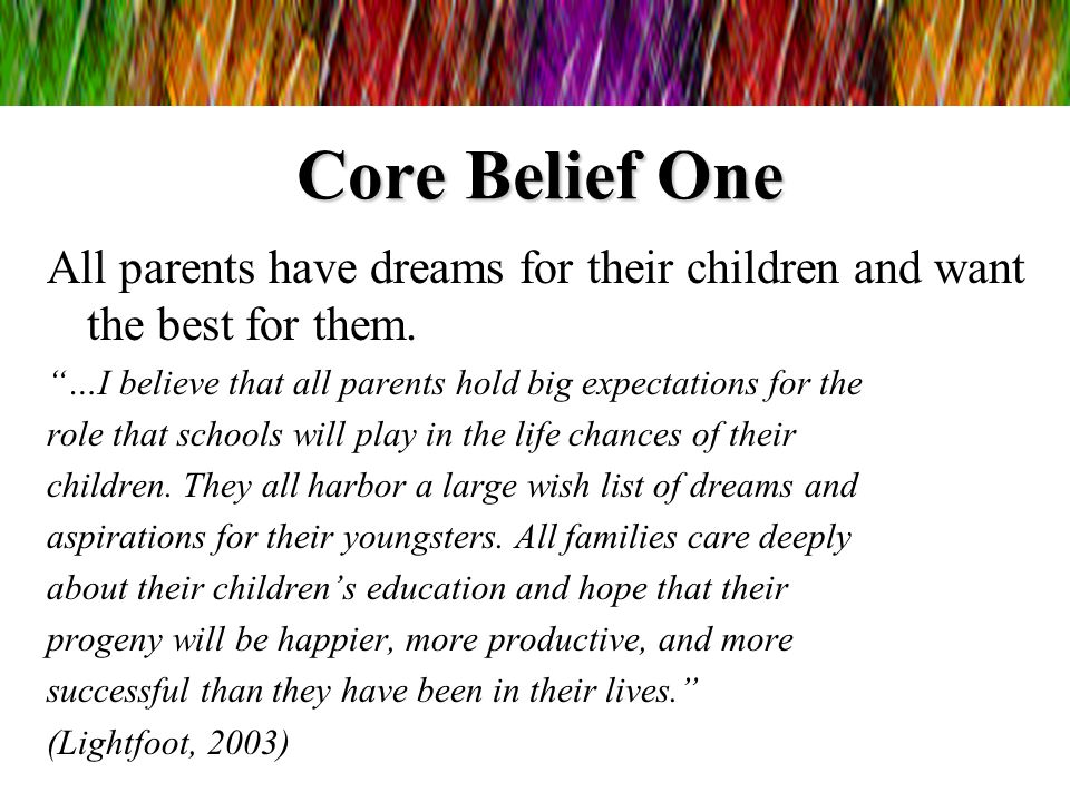 Core Belief One All parents have dreams for their children and want the best for them. …I believe that all parents hold big expectations for the.