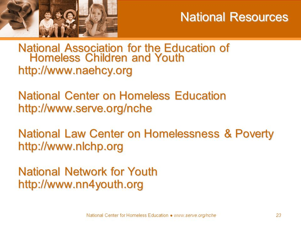National Resources National Association for the Education of Homeless Children and Youth. http://www.naehcy.org.