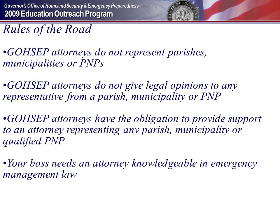 Rules of the Road GOHSEP attorneys do not represent parishes, municipalities or PNPs.