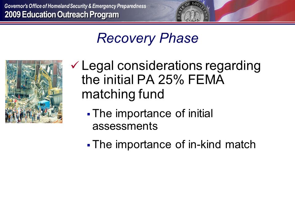 Recovery Phase Legal considerations regarding the initial PA 25% FEMA matching fund. The importance of initial assessments.