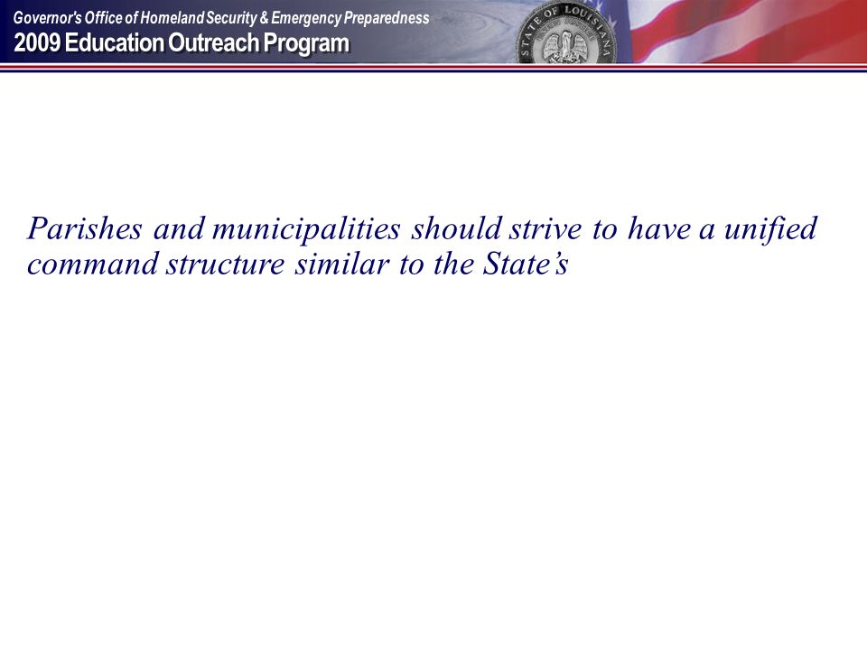 Parishes and municipalities should strive to have a unified command structure similar to the State's