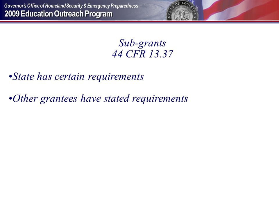 Sub-grants 44 CFR State has certain requirements Other grantees have stated requirements