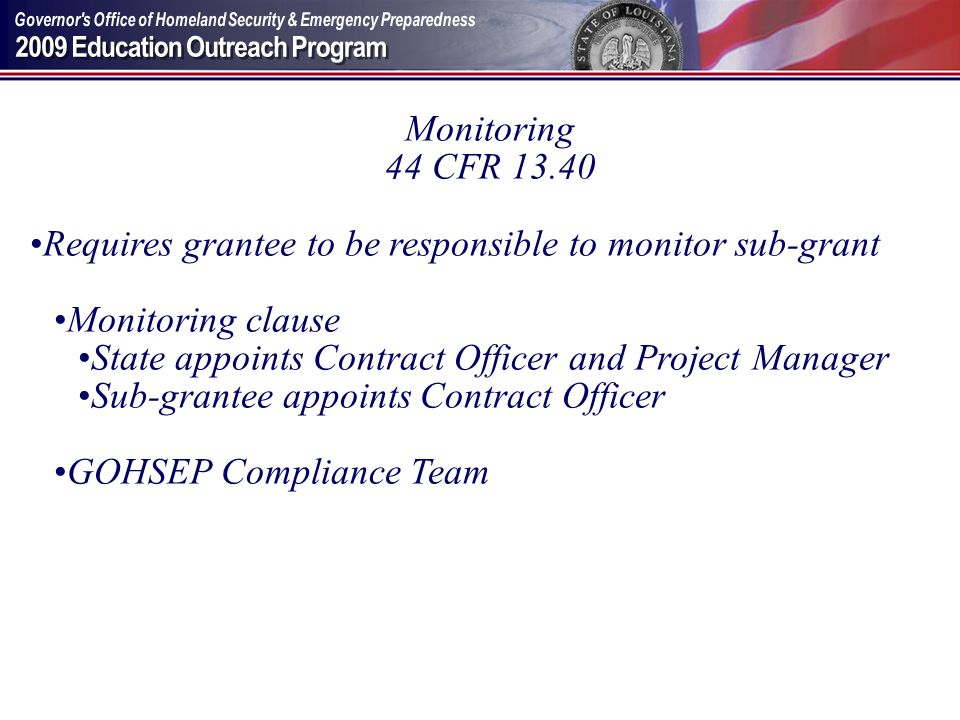 Monitoring 44 CFR 13.40. Requires grantee to be responsible to monitor sub-grant. Monitoring clause.