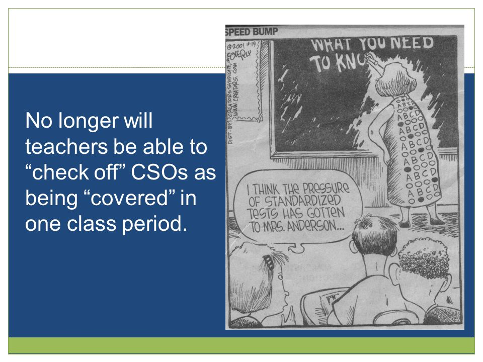 No longer will teachers be able to check off CSOs as being covered in one class period.
