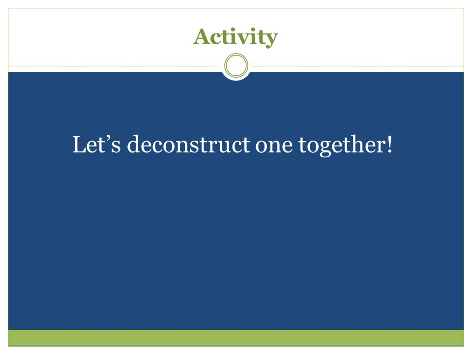 Activity Let's deconstruct one together!