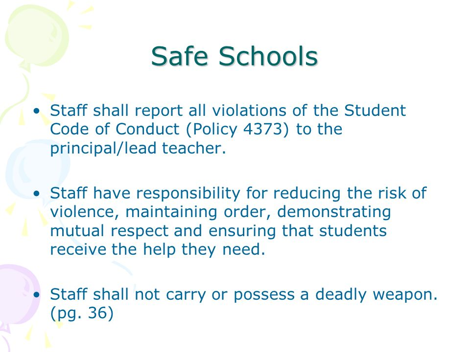 Safe Schools Staff shall report all violations of the Student Code of Conduct (Policy 4373) to the principal/lead teacher.