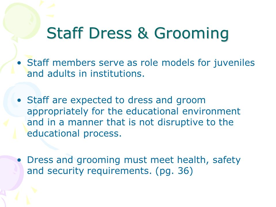 Staff Dress & Grooming Staff members serve as role models for juveniles and adults in institutions.