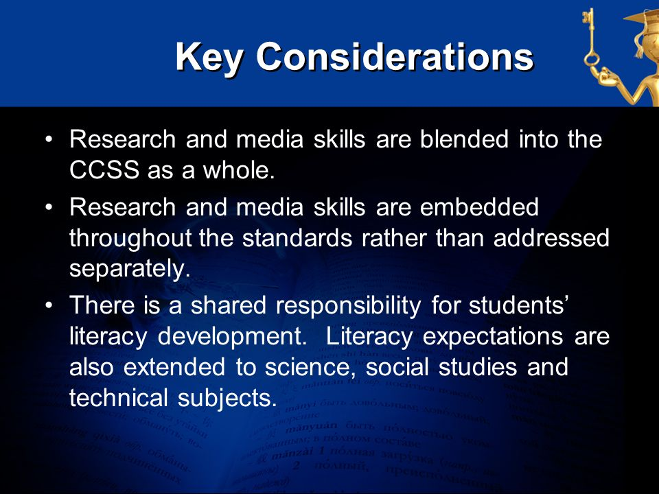 Key Considerations Research and media skills are blended into the CCSS as a whole.