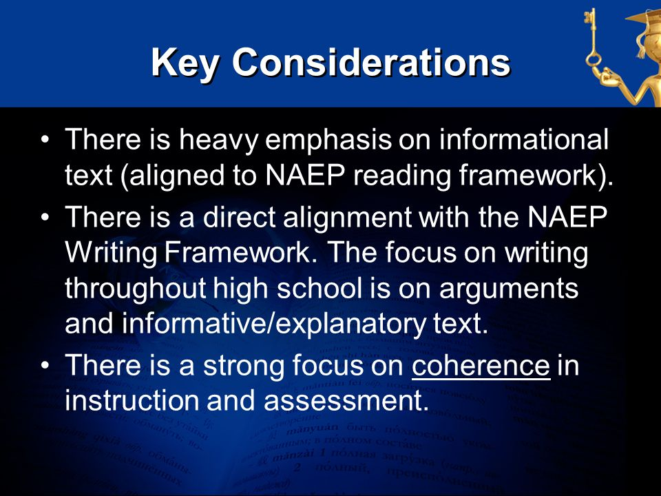 Key Considerations There is heavy emphasis on informational text (aligned to NAEP reading framework).