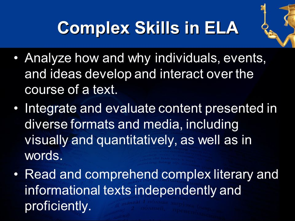 Complex Skills in ELA Analyze how and why individuals, events, and ideas develop and interact over the course of a text.