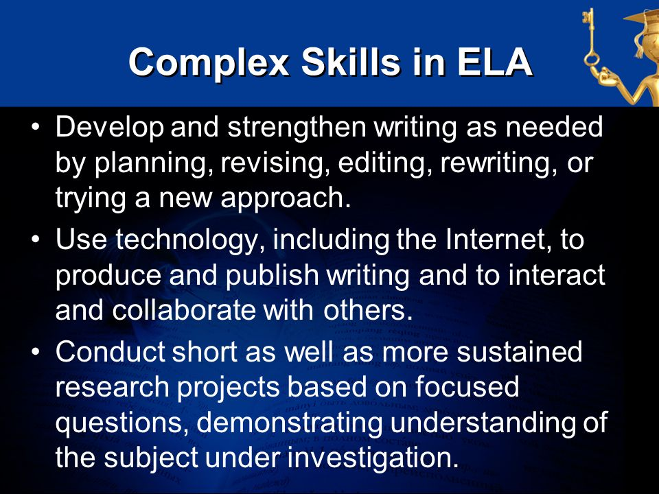 Complex Skills in ELADevelop and strengthen writing as needed by planning, revising, editing, rewriting, or trying a new approach.