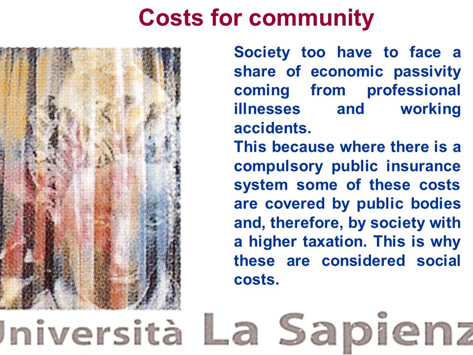 .Costs for community. Society too have to face a share of economic passivity coming from professional illnesses and working accidents.