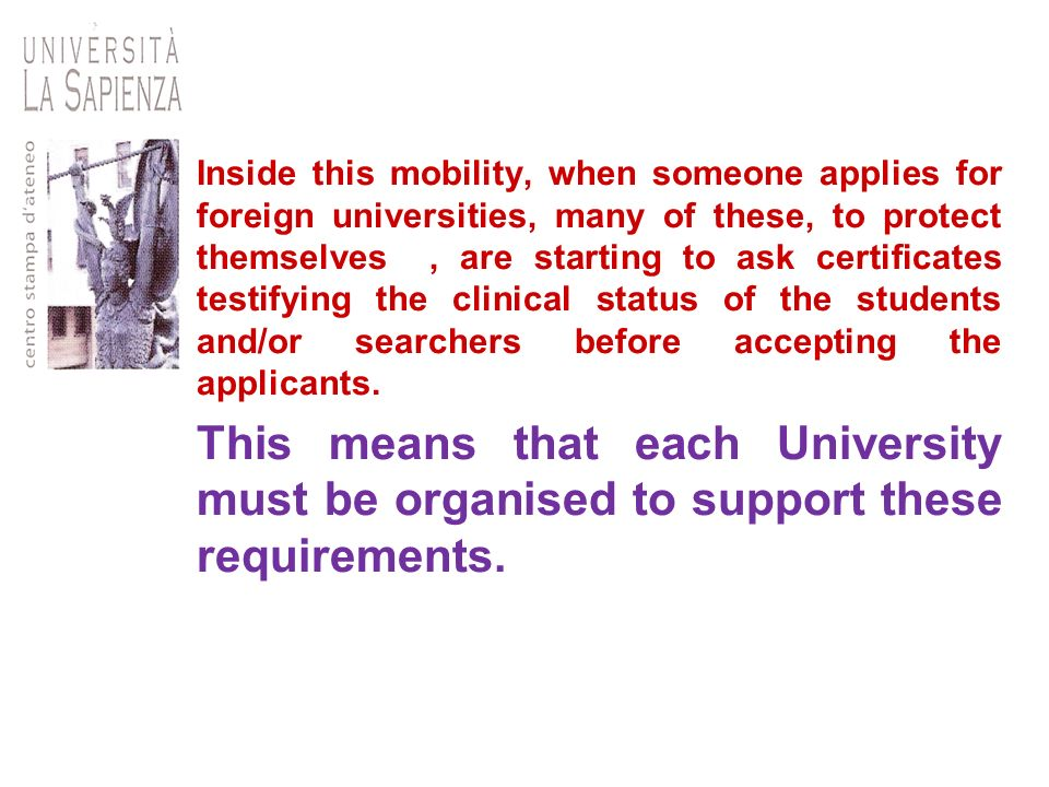 Inside this mobility, when someone applies for foreign universities, many of these, to protect themselves , are starting to ask certificates testifying the clinical status of the students and/or searchers before accepting the applicants.