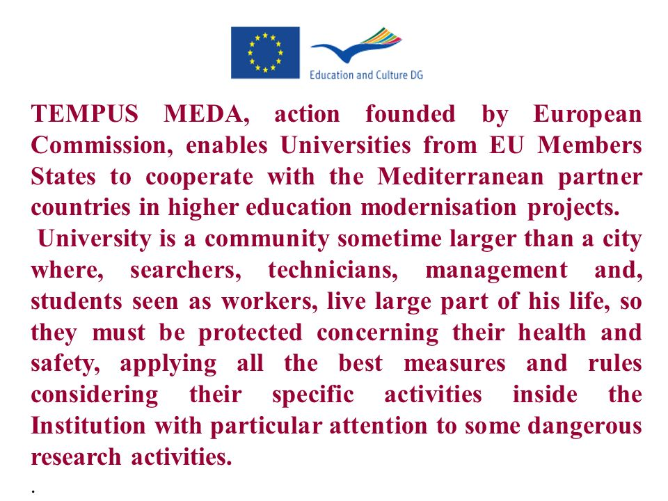 TEMPUS MEDA, action founded by European Commission, enables Universities from EU Members States to cooperate with the Mediterranean partner countries in higher education modernisation projects.