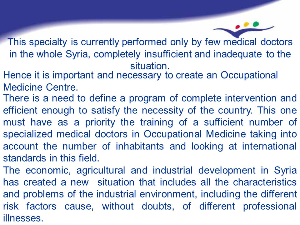 This specialty is currently performed only by few medical doctors in the whole Syria, completely insufficient and inadequate to the situation.