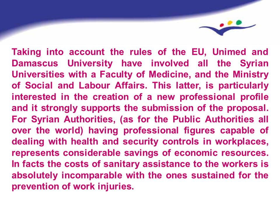 Taking into account the rules of the EU, Unimed and Damascus University have involved all the Syrian Universities with a Faculty of Medicine, and the Ministry of Social and Labour Affairs.