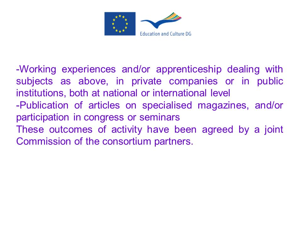 -Working experiences and/or apprenticeship dealing with subjects as above, in private companies or in public institutions, both at national or international level
