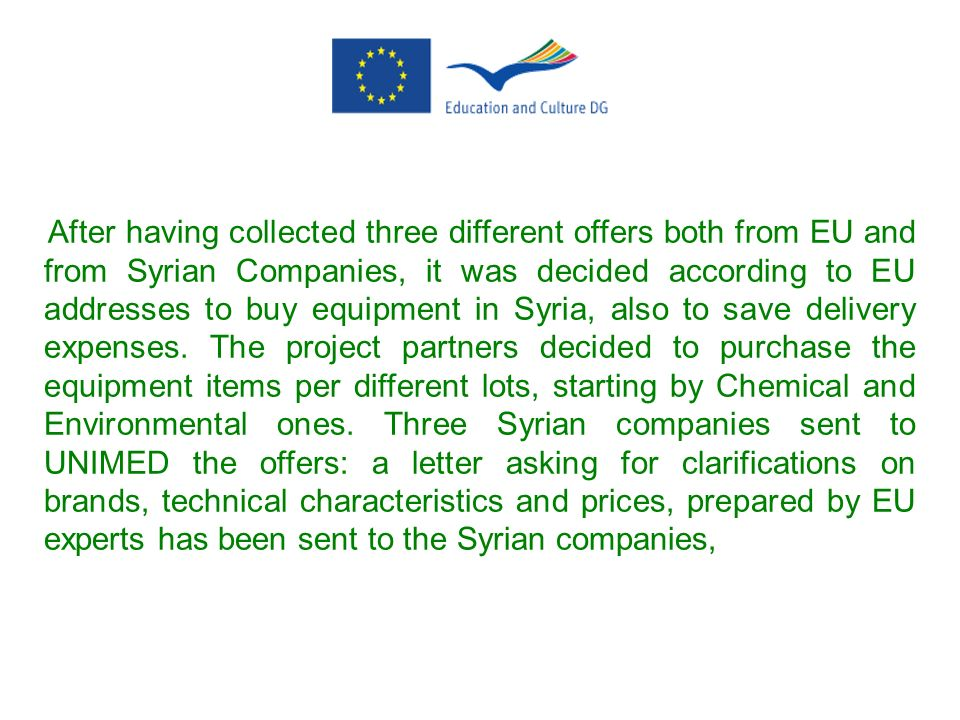 After having collected three different offers both from EU and from Syrian Companies, it was decided according to EU addresses to buy equipment in Syria, also to save delivery expenses.