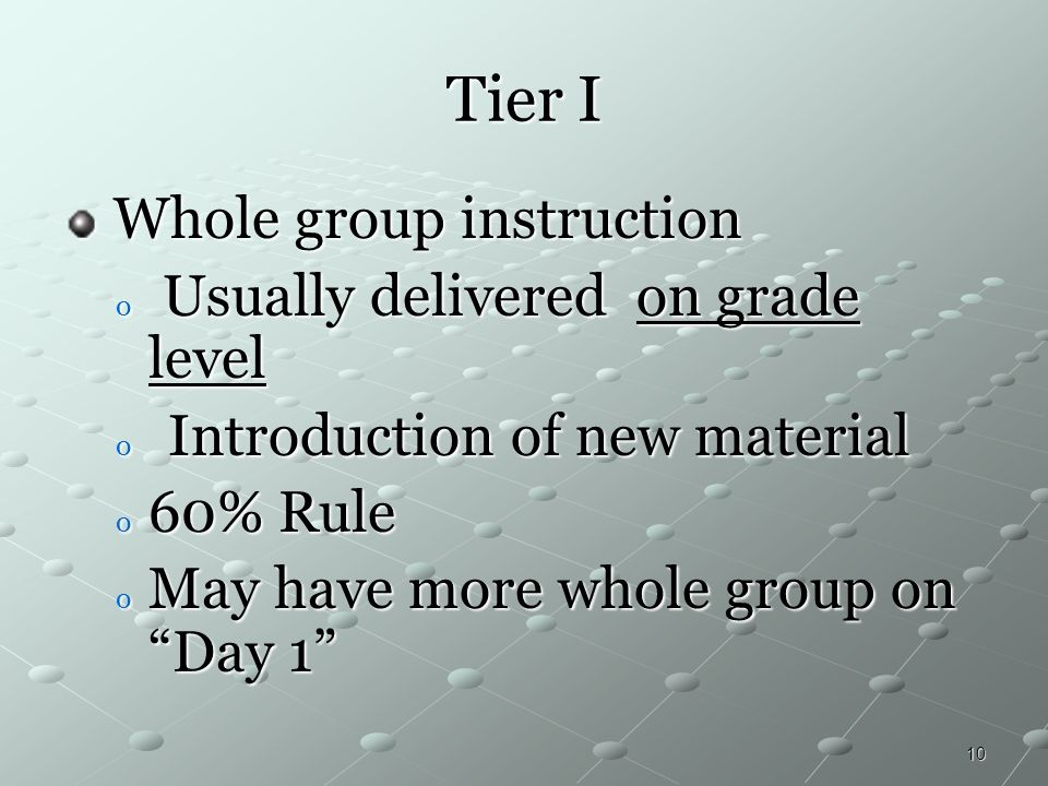 Tier I Usually delivered on grade level Introduction of new material