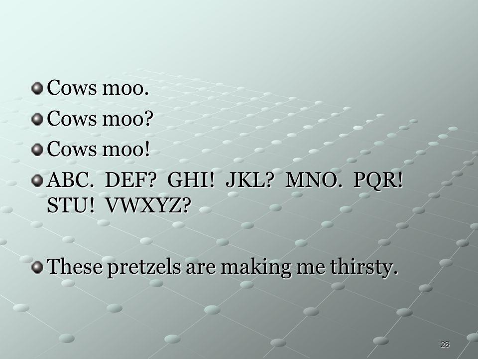 Cows moo. Cows moo. Cows moo. ABC. DEF. GHI.