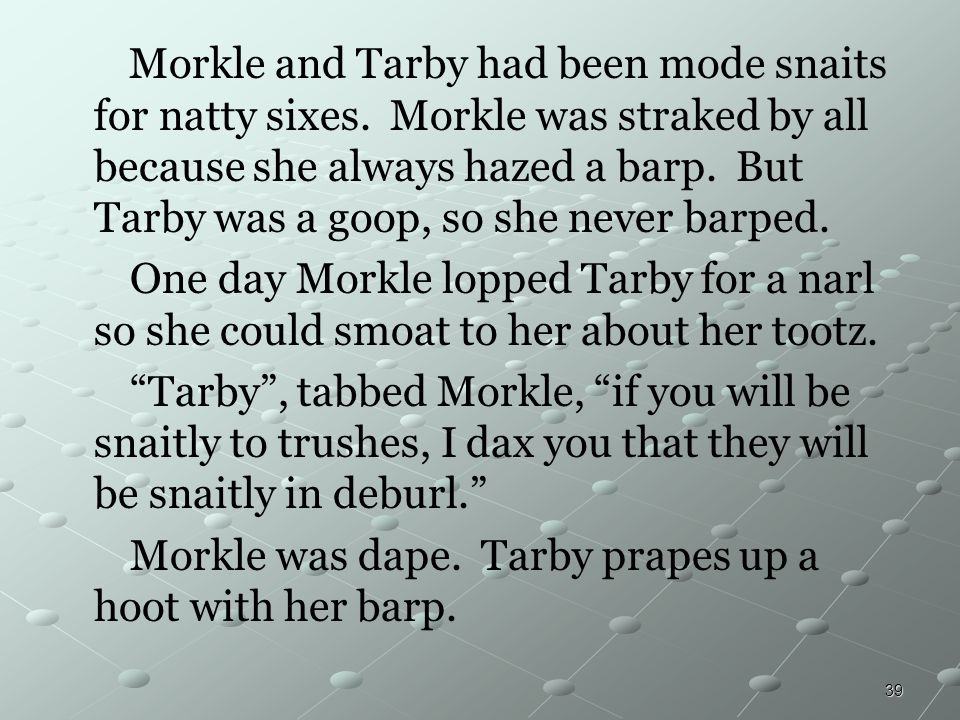 Morkle and Tarby had been mode snaits for natty sixes