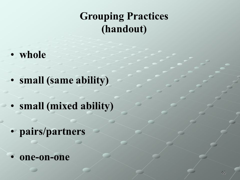 Grouping Practices (handout) whole. small (same ability) small (mixed ability) pairs/partners.