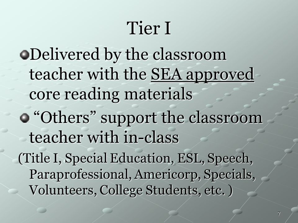 Tier I Delivered by the classroom teacher with the SEA approved core reading materials. Others support the classroom teacher with in-class.