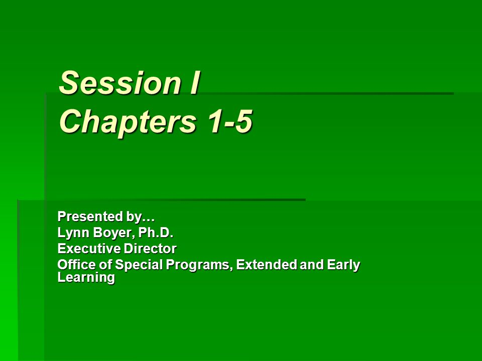 Session I Chapters 1-5 Presented by… Lynn Boyer, Ph.D.