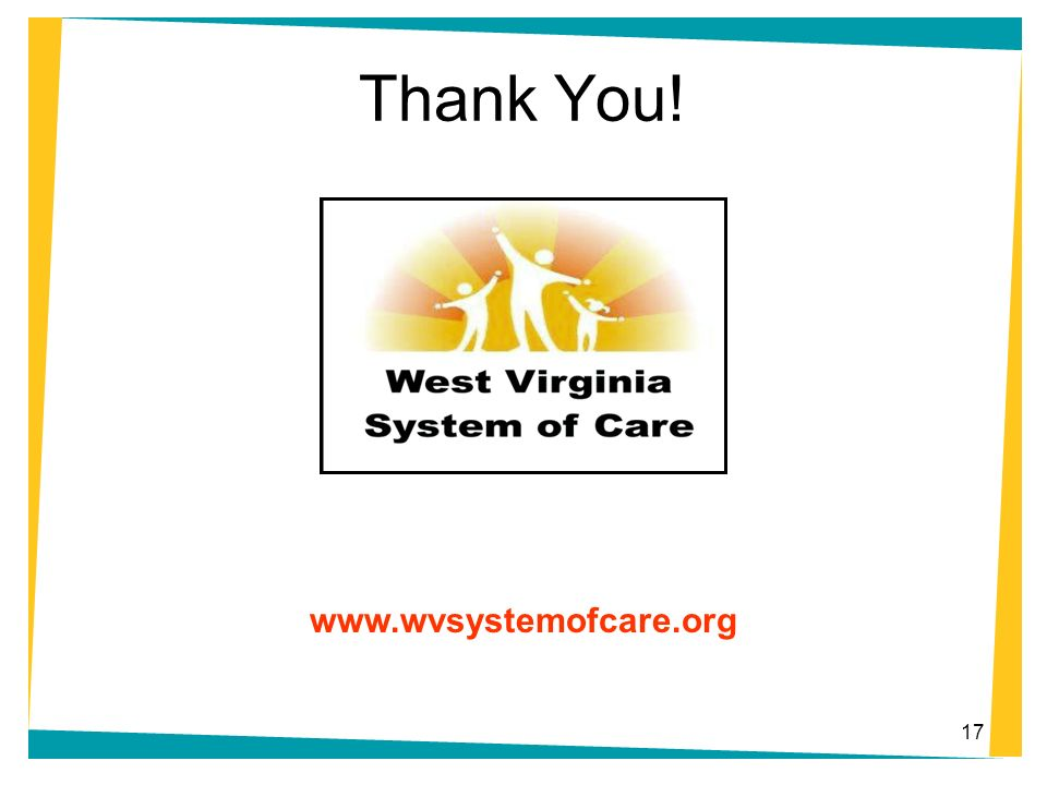 Thank You! www.wvsystemofcare.org