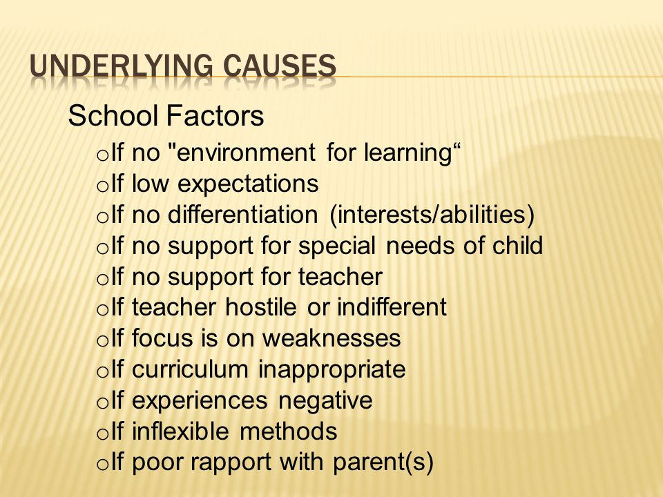 Underlying causes School Factors If no environment for learning