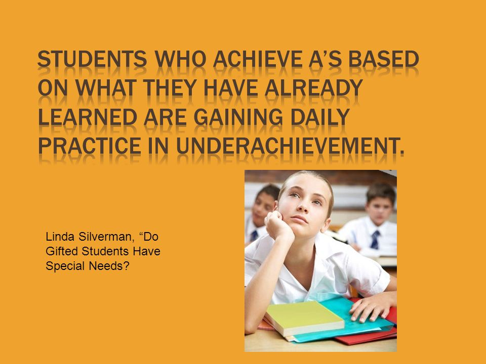 Students who achieve A's based on what they have already learned are gaining daily practice in underachievement.