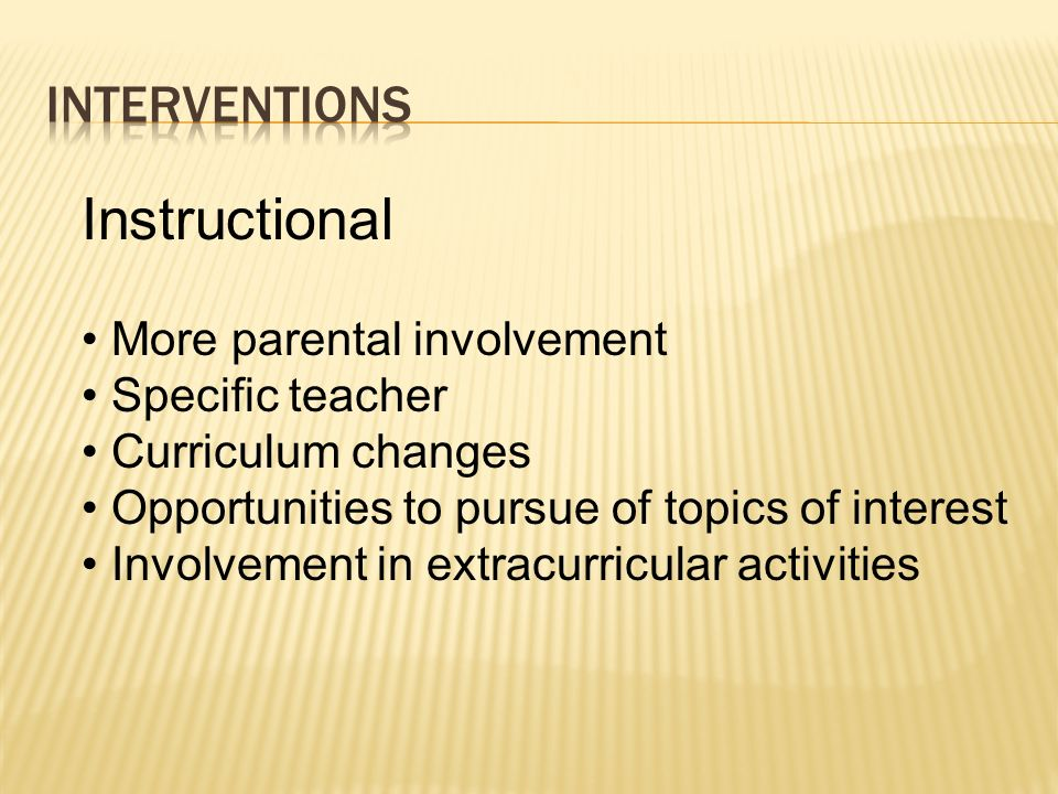 Instructional Interventions More parental involvement Specific teacher