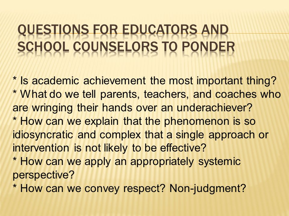 QUESTIONS FOR EDUCATORS AND SCHOOL COUNSELORS TO PONDER