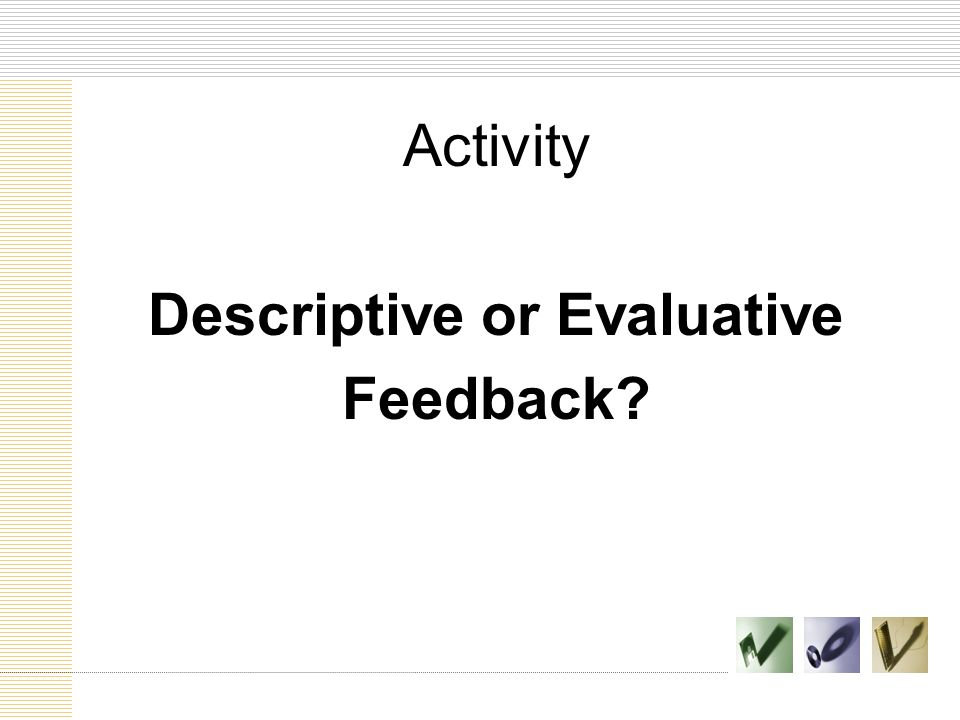 Activity Descriptive or Evaluative Feedback